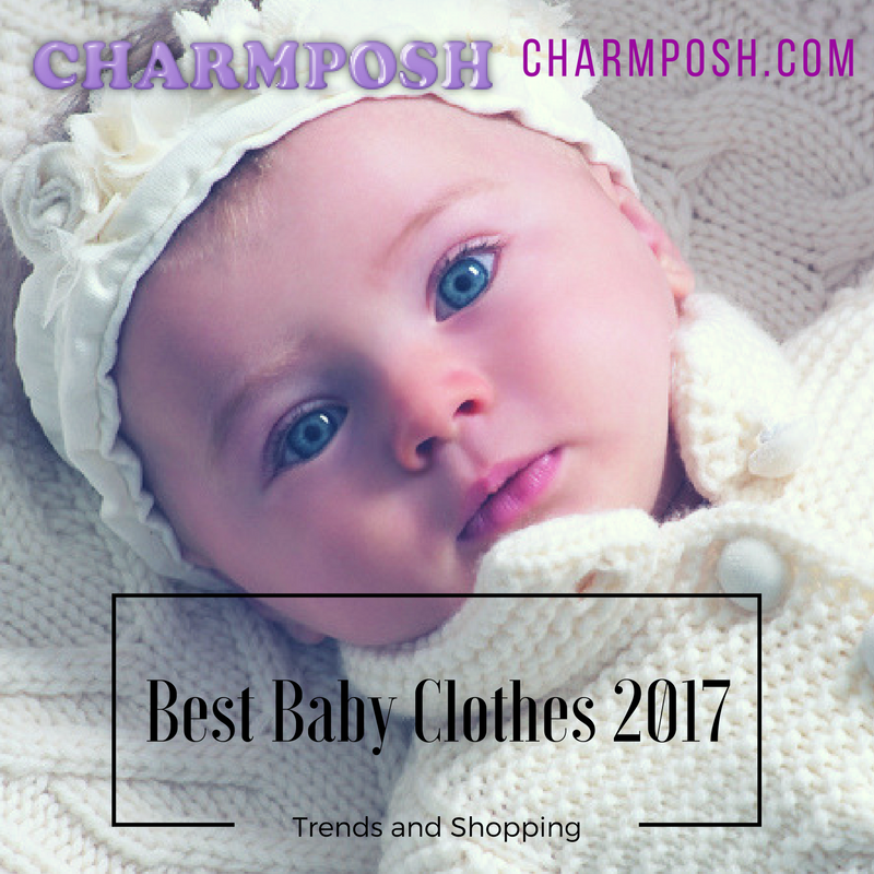 Best Baby Clothes 2017 Trends And Shopping Charmposh Com Charmposh